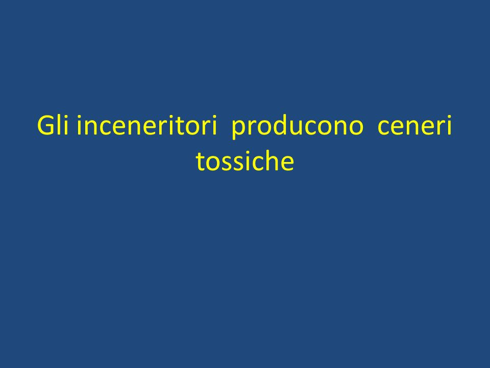 Gli inceneritori producono ceneri tossiche