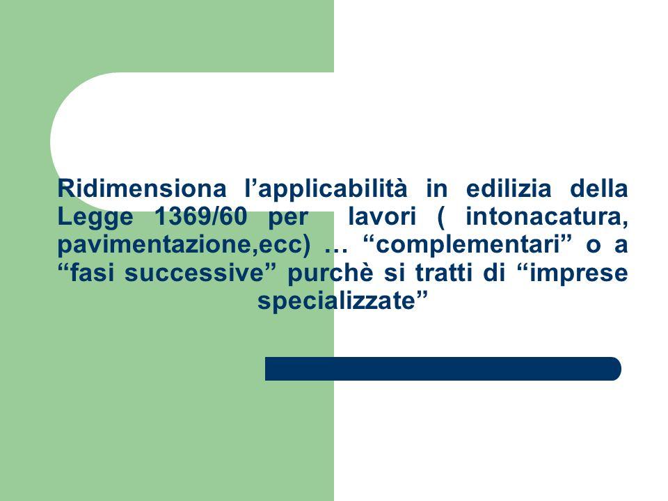 Ridimensiona l'applicabilità in edilizia della Legge 1369/60 per lavori ( intonacatura, pavimentazione,ecc) … complementari o a fasi successive purchè si tratti di imprese specializzate