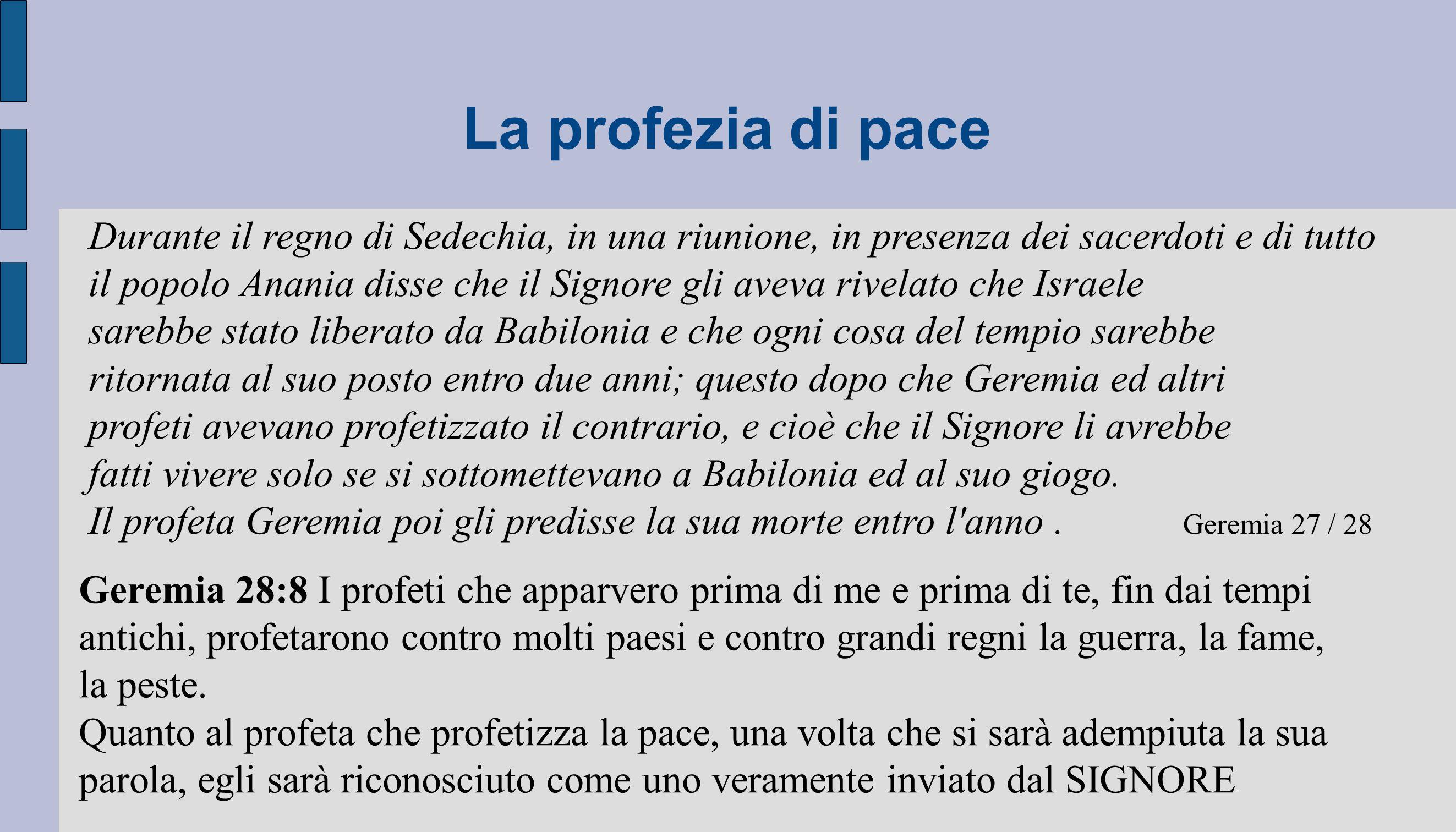 La profezia di pace Durante il regno di Sedechia, in una riunione, in presenza dei sacerdoti e di tutto.
