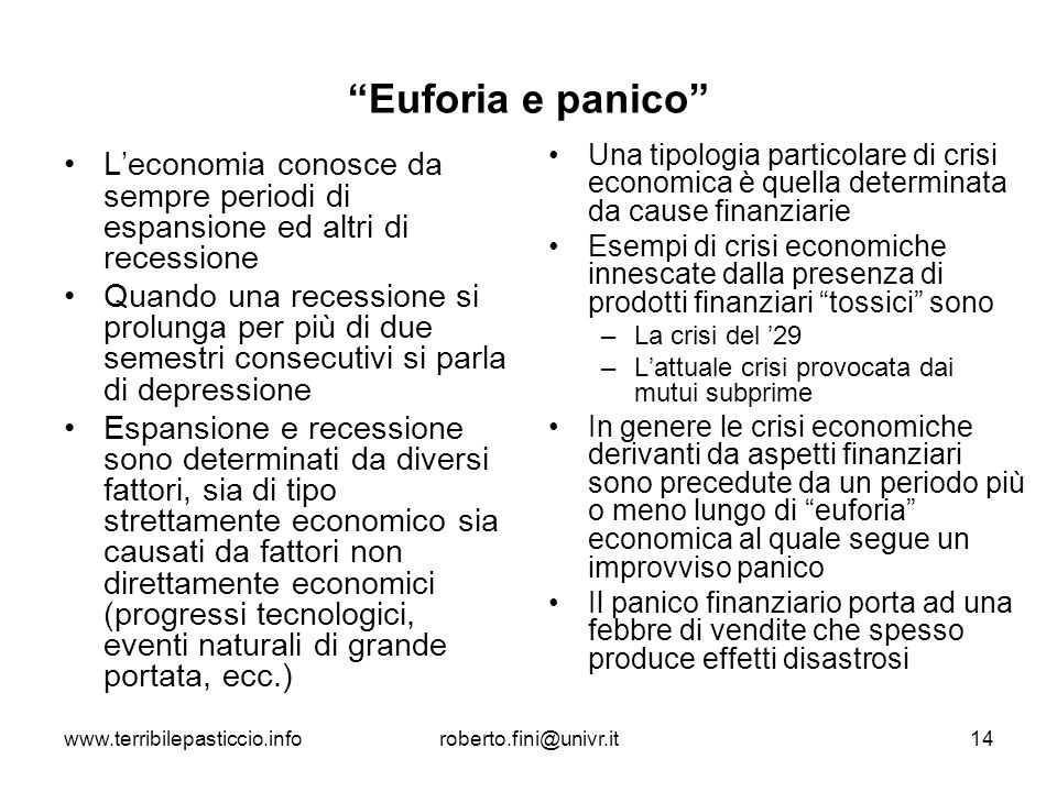 Euforia e panico Una tipologia particolare di crisi economica è quella determinata da cause finanziarie.
