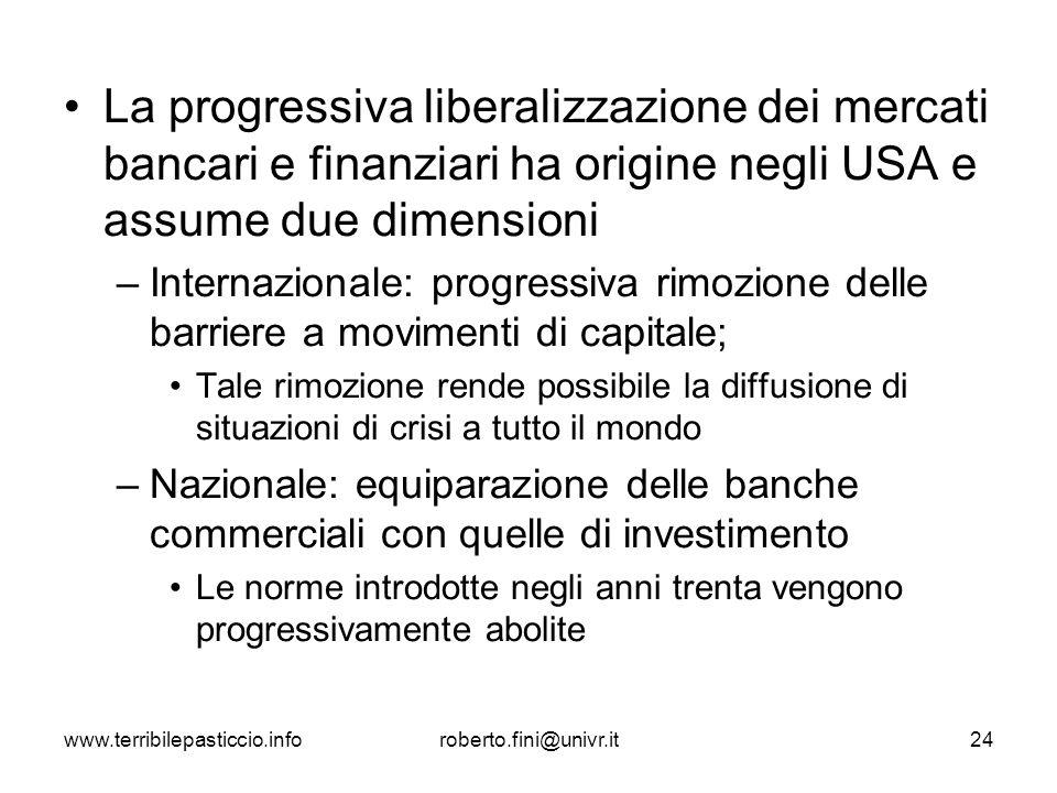 La progressiva liberalizzazione dei mercati bancari e finanziari ha origine negli USA e assume due dimensioni