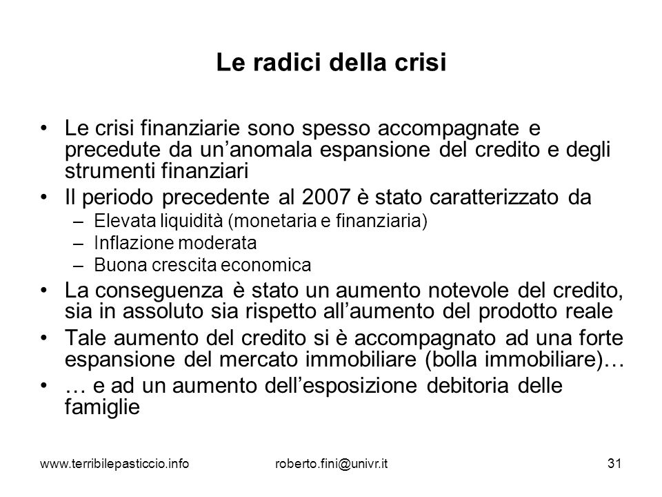 Le radici della crisi Le crisi finanziarie sono spesso accompagnate e precedute da un'anomala espansione del credito e degli strumenti finanziari.