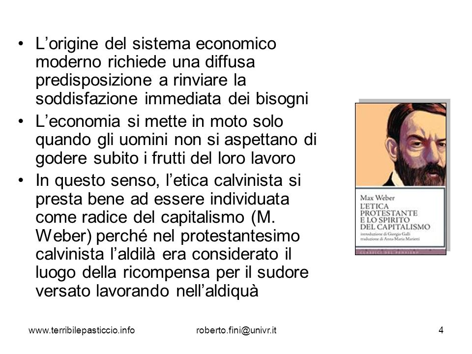 L'origine del sistema economico moderno richiede una diffusa predisposizione a rinviare la soddisfazione immediata dei bisogni