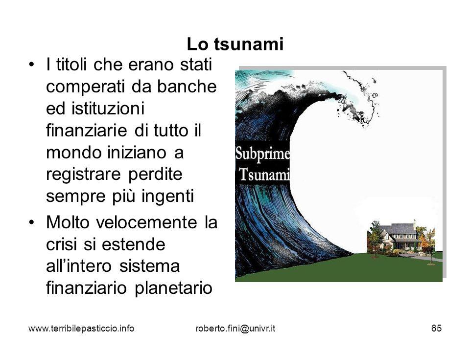 Lo tsunami I titoli che erano stati comperati da banche ed istituzioni finanziarie di tutto il mondo iniziano a registrare perdite sempre più ingenti.