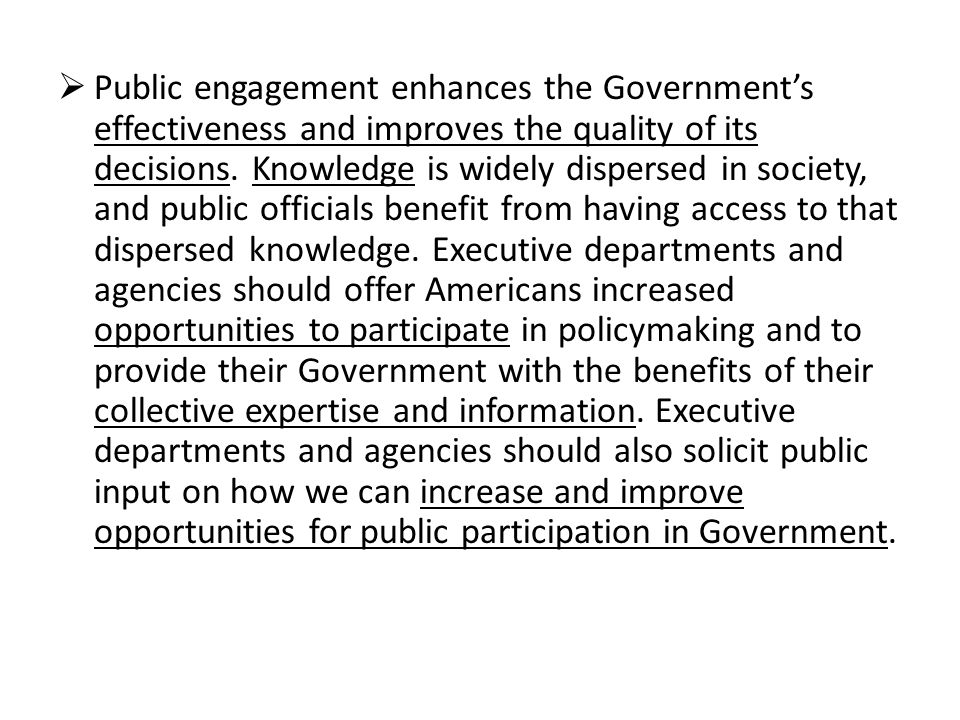 Public engagement enhances the Government's effectiveness and improves the quality of its decisions.