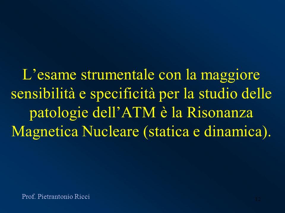 L'esame strumentale con la maggiore sensibilità e specificità per la studio delle patologie dell'ATM è la Risonanza Magnetica Nucleare (statica e dinamica).