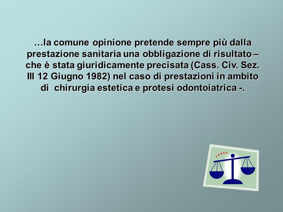 …la comune opinione pretende sempre più dalla prestazione sanitaria una obbligazione di risultato – che è stata giuridicamente precisata (Cass.