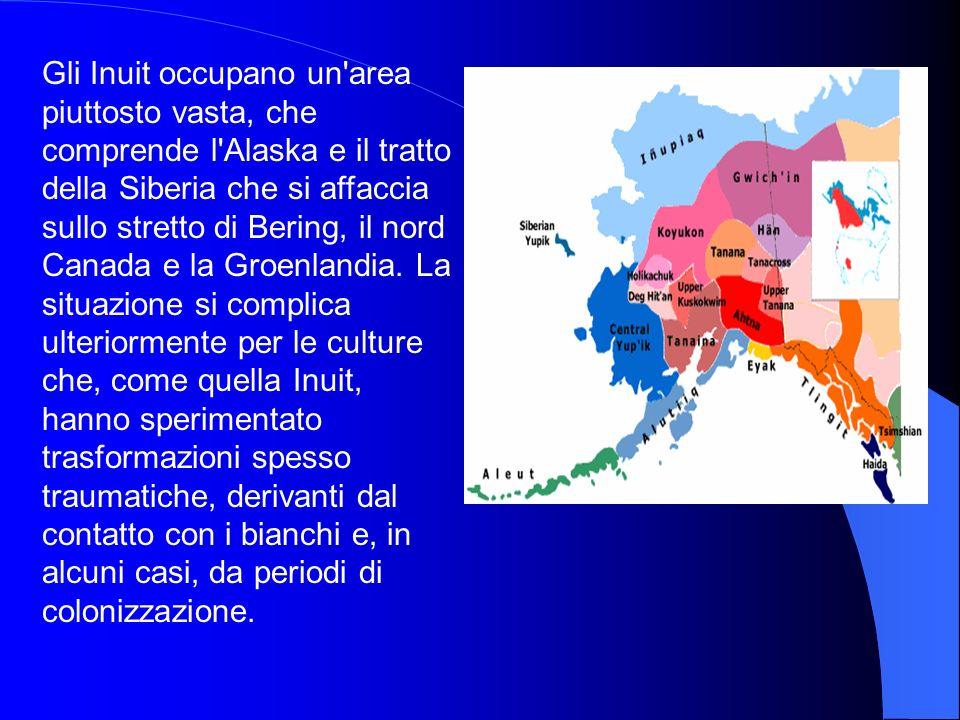 Gli Inuit occupano un area piuttosto vasta, che comprende l Alaska e il tratto della Siberia che si affaccia sullo stretto di Bering, il nord Canada e la Groenlandia.