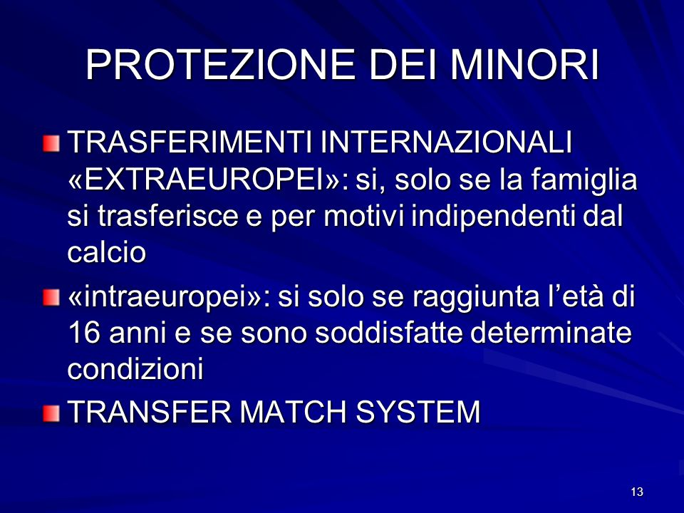 PROTEZIONE DEI MINORI TRASFERIMENTI INTERNAZIONALI «EXTRAEUROPEI»: si, solo se la famiglia si trasferisce e per motivi indipendenti dal calcio.