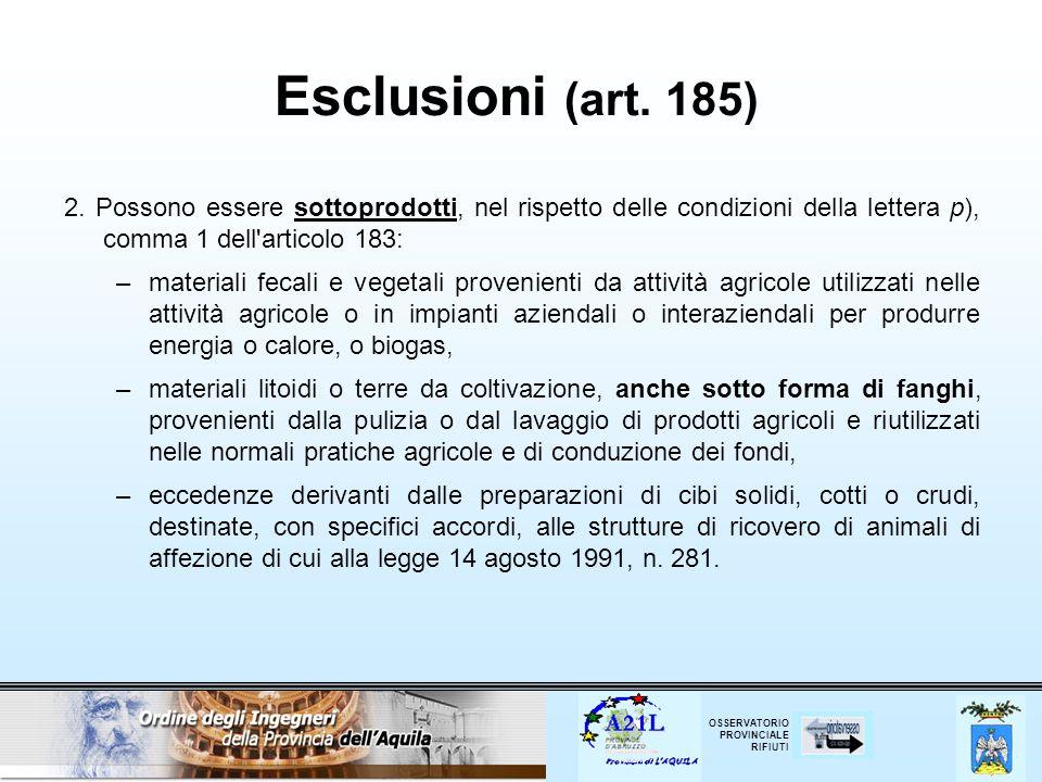 Esclusioni (art. 185) 2. Possono essere sottoprodotti, nel rispetto delle condizioni della lettera p), comma 1 dell articolo 183: