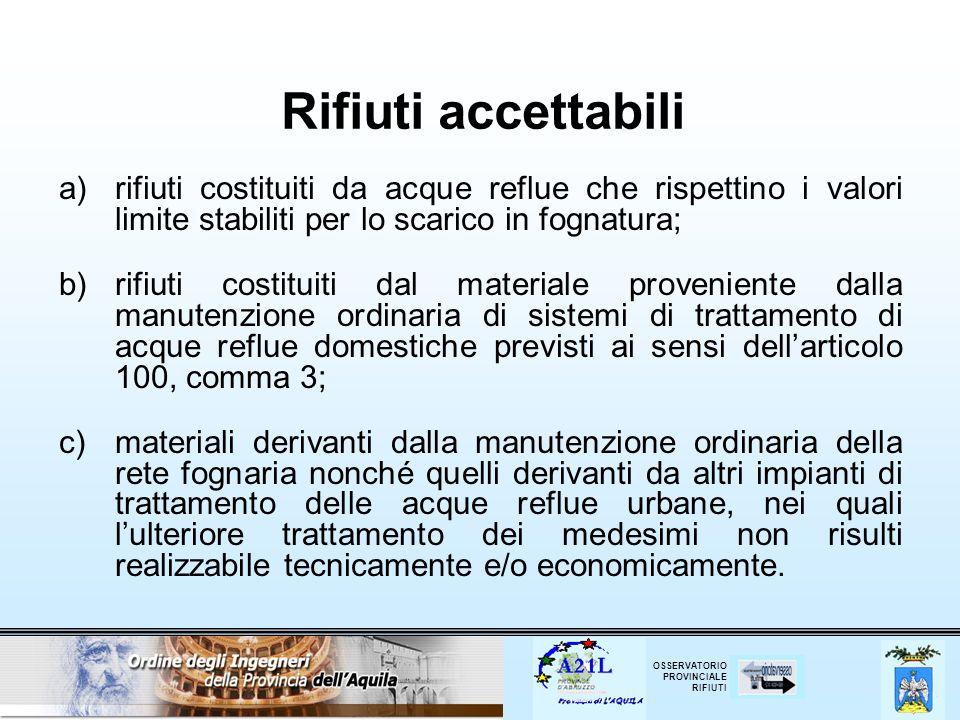 Rifiuti accettabili rifiuti costituiti da acque reflue che rispettino i valori limite stabiliti per lo scarico in fognatura;