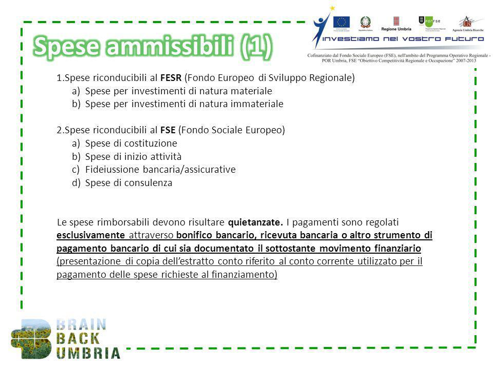 Spese ammissibili (1) Spese riconducibili al FESR (Fondo Europeo di Sviluppo Regionale) Spese per investimenti di natura materiale.