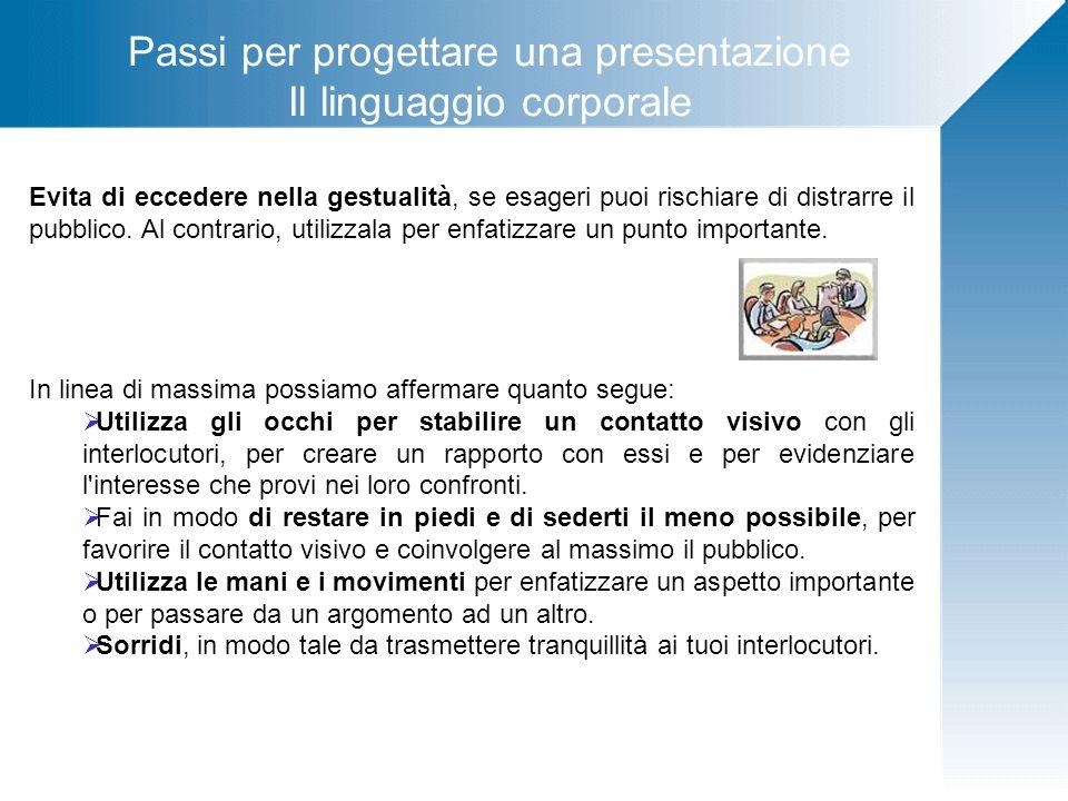 Passi per progettare una presentazione Il linguaggio corporale