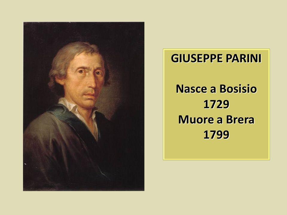 GIUSEPPE PARINI Nasce a Bosisio 1729 Muore a Brera 1799