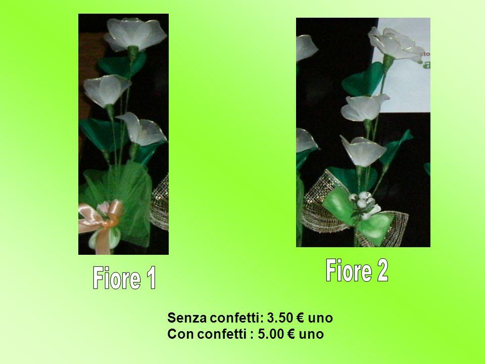 Fiore 2 Fiore 1 Senza confetti: 3.50 € uno Con confetti : 5.00 € uno
