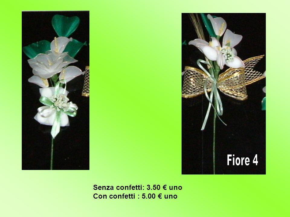Fiore 3 Fiore 4 Senza confetti: 3.50 € uno Con confetti : 5.00 € uno