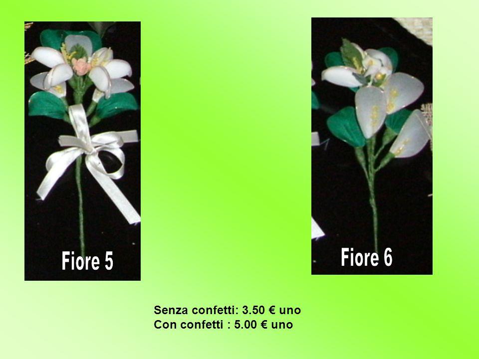 Fiore 6 Fiore 5 Senza confetti: 3.50 € uno Con confetti : 5.00 € uno
