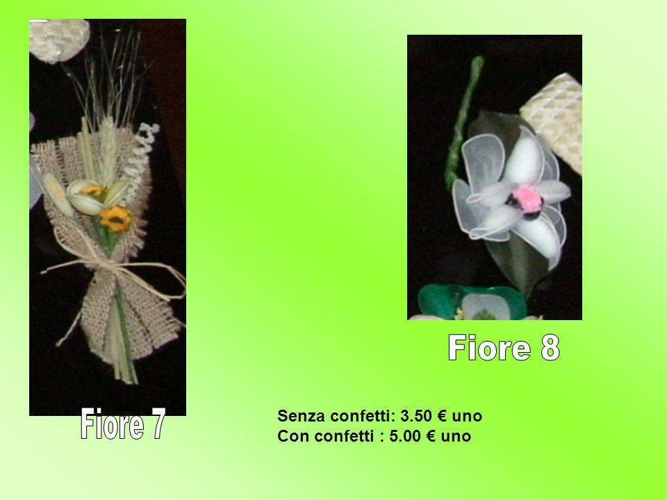 Fiore 8 Senza confetti: 3.50 € uno Con confetti : 5.00 € uno Fiore 7