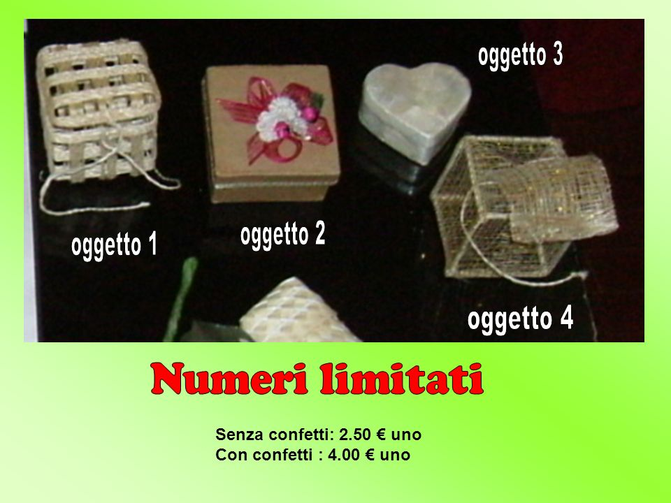 oggetto 3 oggetto 2 oggetto 1 oggetto 4 Numeri limitati