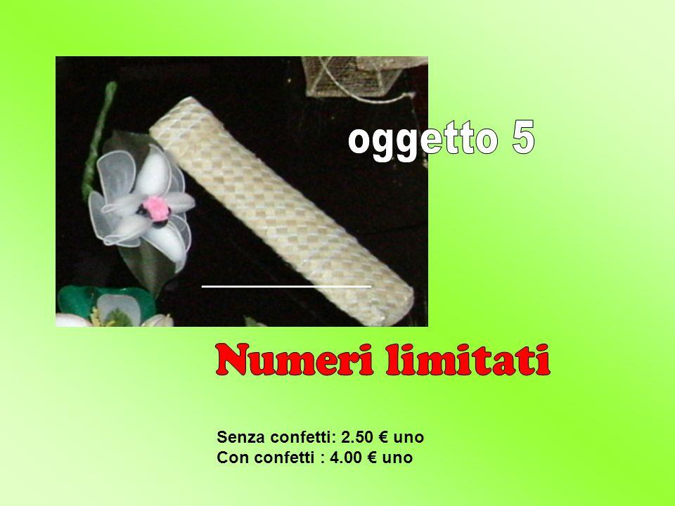 oggetto 5 Numeri limitati Senza confetti: 2.50 € uno