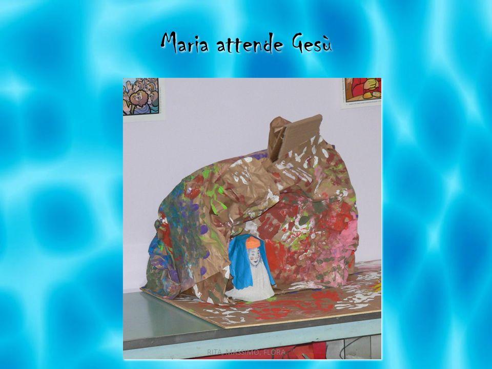 Maria attende Gesù RITA, MASSIMO, FLORA