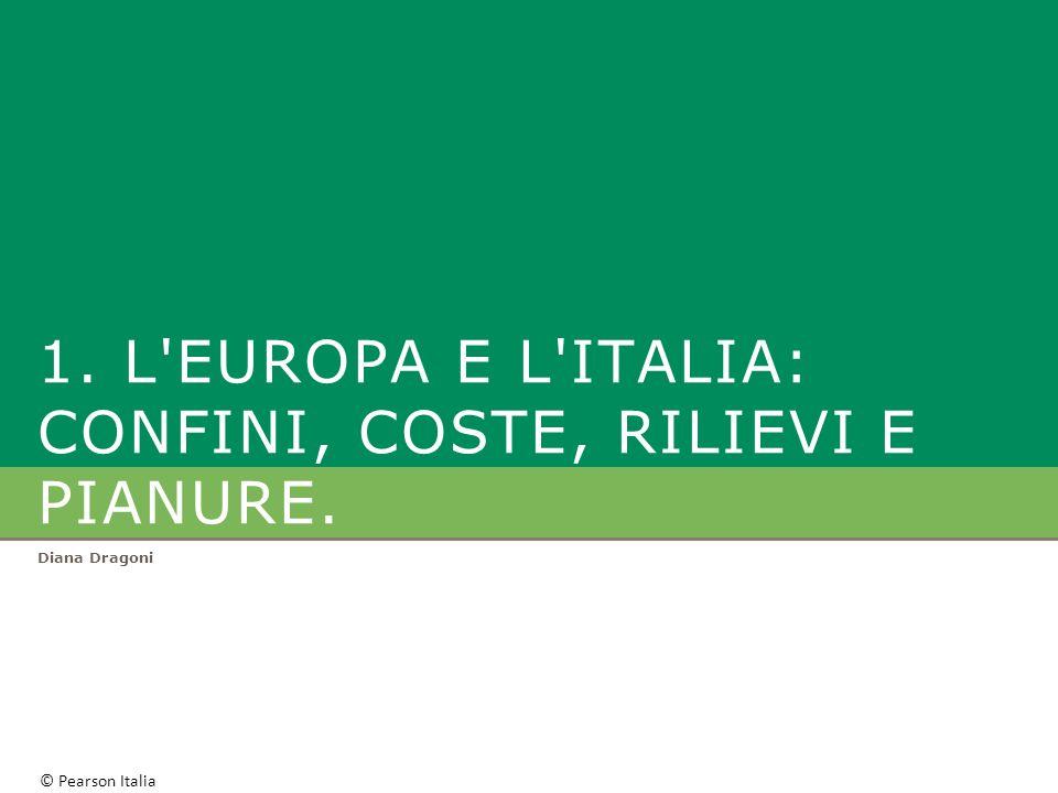 1. L EUROPA e L ITALIA: confini, coste, rilievi e PIANURE.
