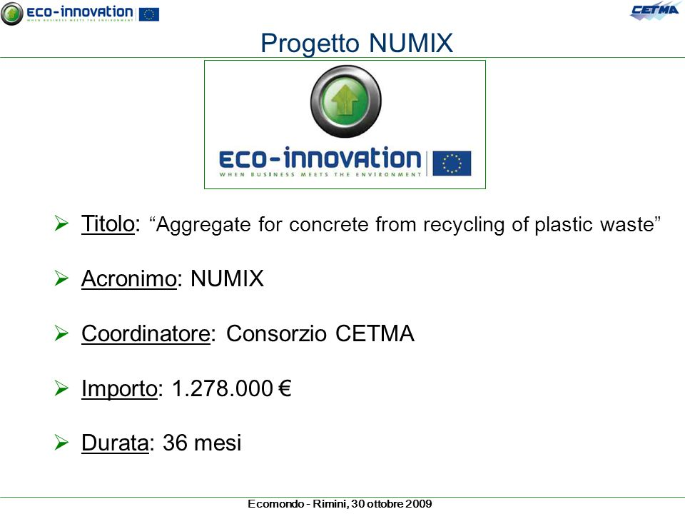 Progetto NUMIX Titolo: Aggregate for concrete from recycling of plastic waste Acronimo: NUMIX. Coordinatore: Consorzio CETMA.