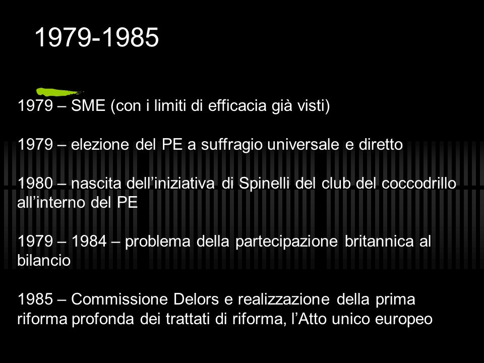 1979-1985 1979 – SME (con i limiti di efficacia già visti)