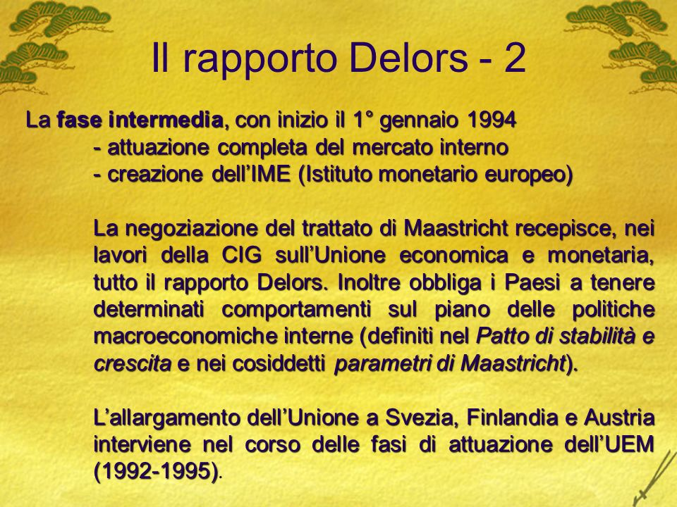 Il rapporto Delors - 2 La fase intermedia, con inizio il 1° gennaio 1994. attuazione completa del mercato interno.