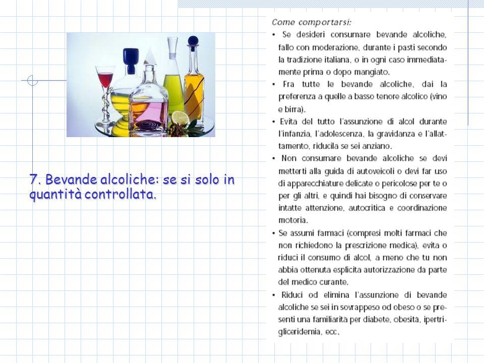 7. Bevande alcoliche: se si solo in quantità controllata.