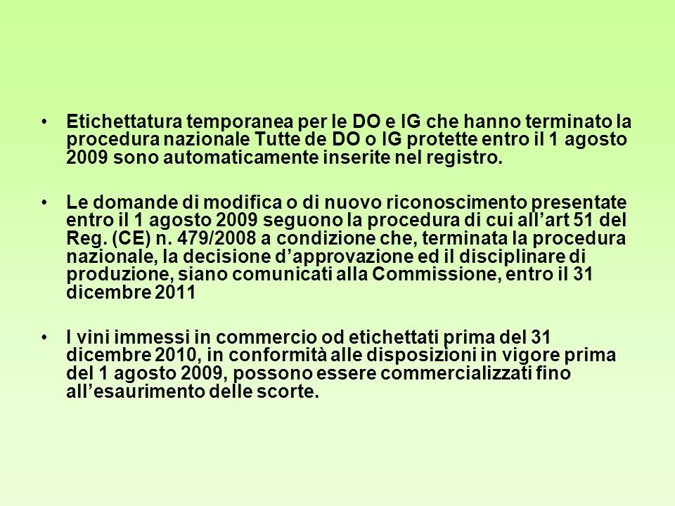 Etichettatura temporanea per le DO e IG che hanno terminato la procedura nazionale Tutte de DO o IG protette entro il 1 agosto 2009 sono automaticamente inserite nel registro.