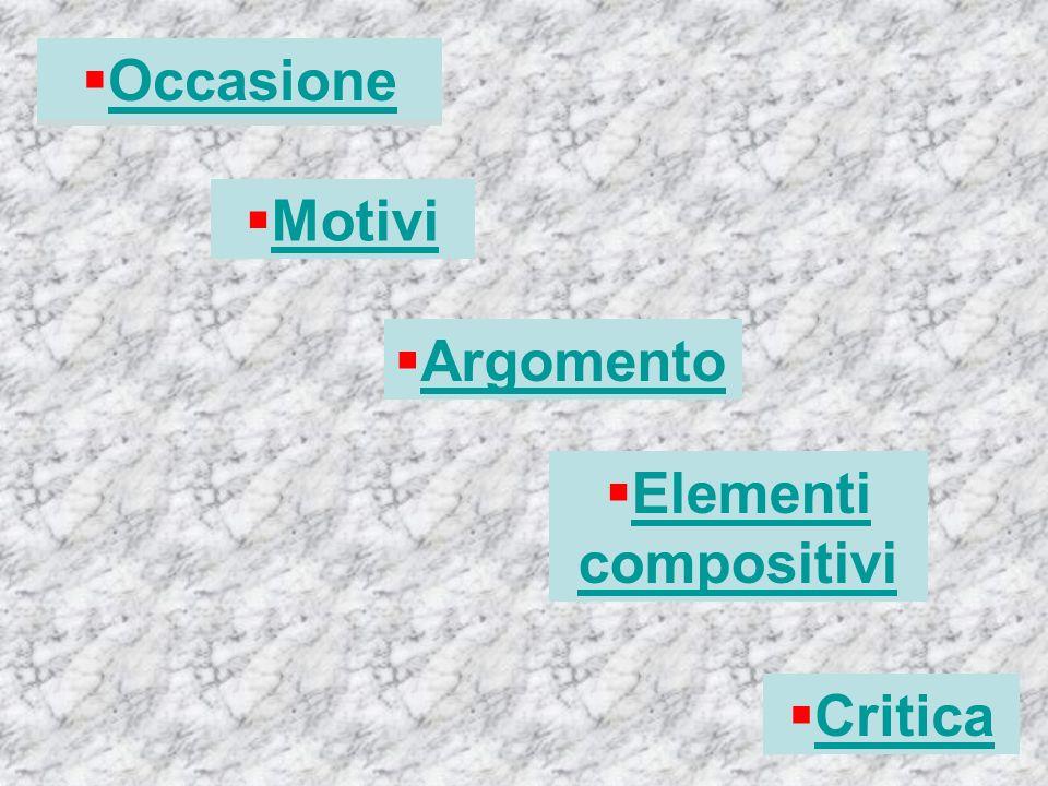 Occasione Occasione Motivi Argomento Elementi compositivi Critica