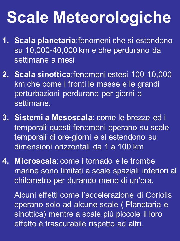 Scale Meteorologiche Scala planetaria:fenomeni che si estendono su 10,000-40,000 km e che perdurano da settimane a mesi.