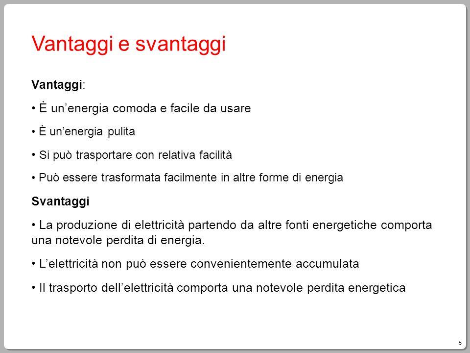 Vantaggi e svantaggi Vantaggi: È un'energia comoda e facile da usare