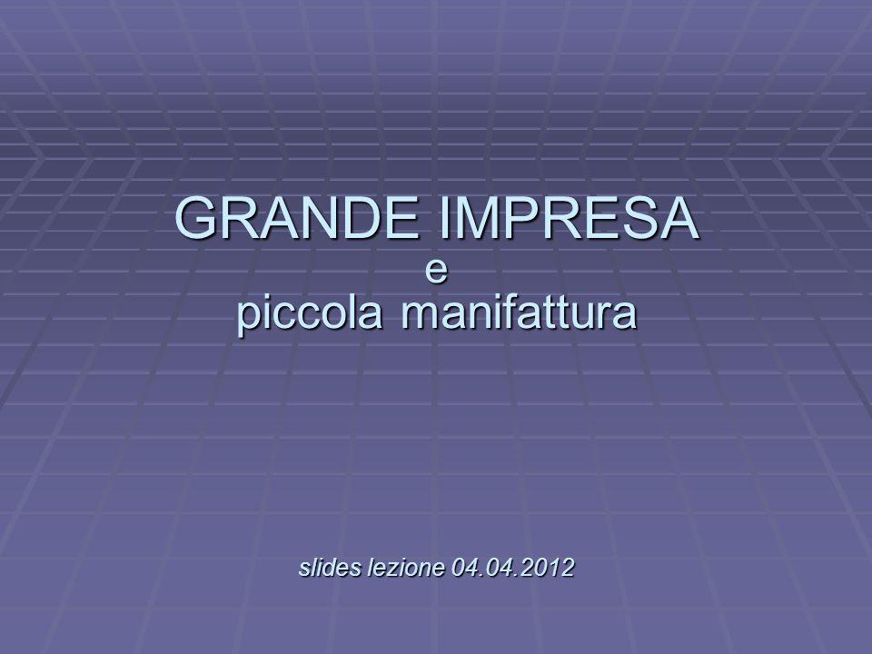 GRANDE IMPRESA e piccola manifattura slides lezione 04.04.2012