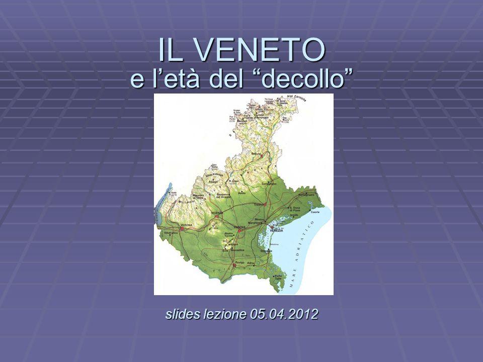 IL VENETO e l'età del decollo slides lezione 05.04.2012