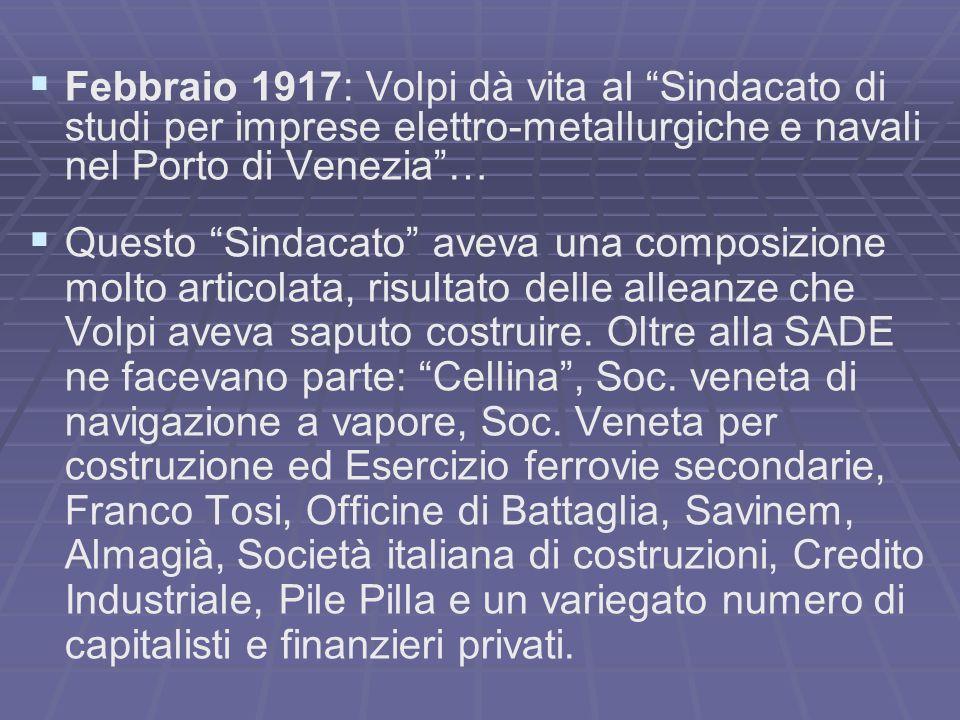 Febbraio 1917: Volpi dà vita al Sindacato di studi per imprese elettro-metallurgiche e navali nel Porto di Venezia …
