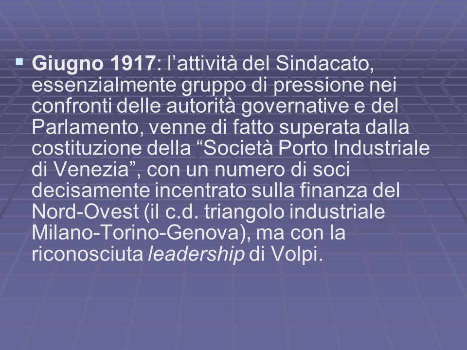 Giugno 1917: l'attività del Sindacato, essenzialmente gruppo di pressione nei confronti delle autorità governative e del Parlamento, venne di fatto superata dalla costituzione della Società Porto Industriale