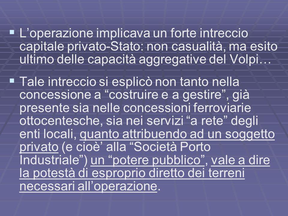 L'operazione implicava un forte intreccio capitale privato-Stato: non casualità, ma esito ultimo delle capacità aggregative del Volpi…