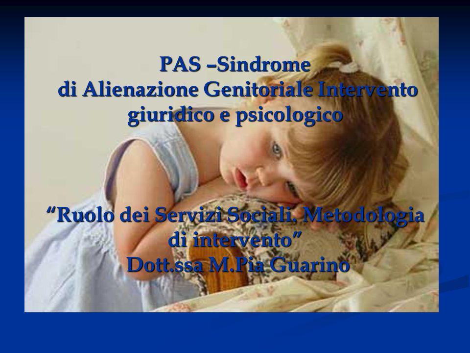 PAS –Sindrome di Alienazione Genitoriale Intervento giuridico e psicologico Ruolo dei Servizi Sociali.