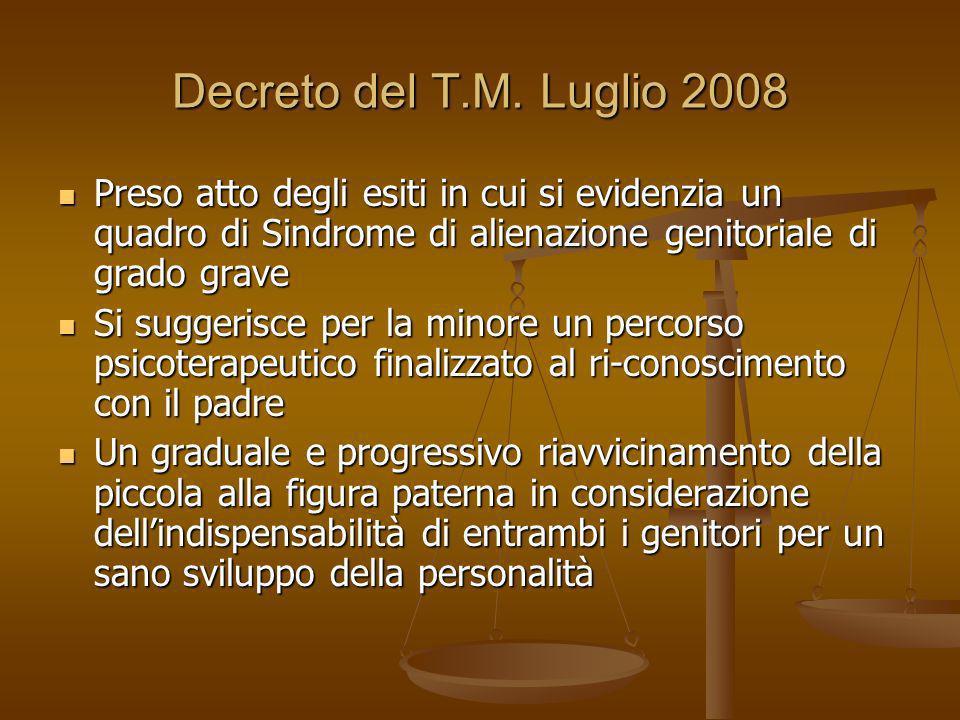 Decreto del T.M. Luglio 2008Preso atto degli esiti in cui si evidenzia un quadro di Sindrome di alienazione genitoriale di grado grave.