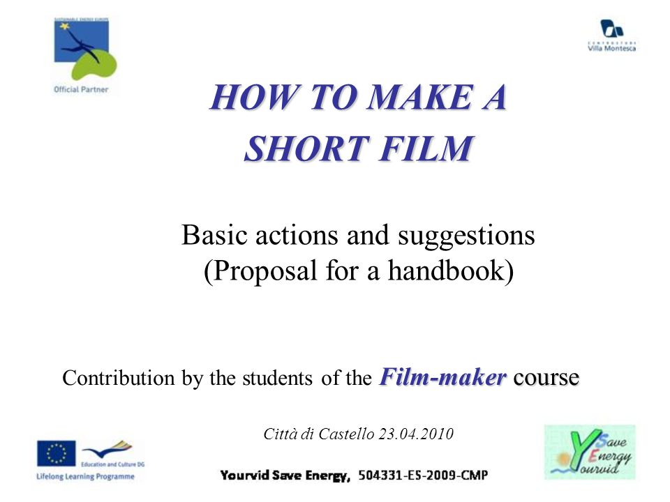 HOW TO MAKE A SHORT FILM Basic actions and suggestions (Proposal for a handbook)