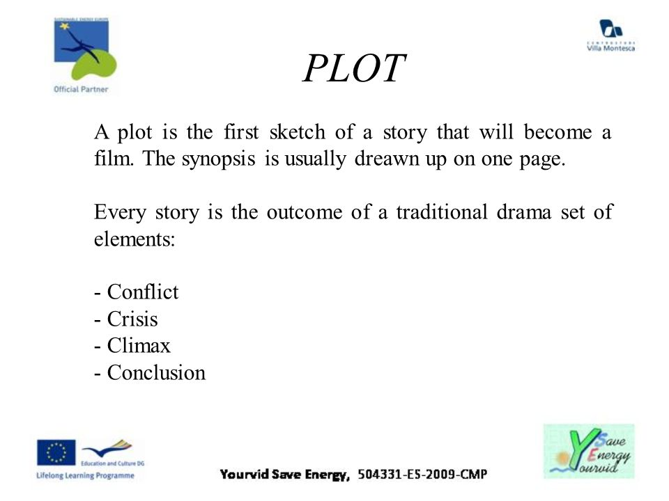 PLOTA plot is the first sketch of a story that will become a film. The synopsis is usually dreawn up on one page.