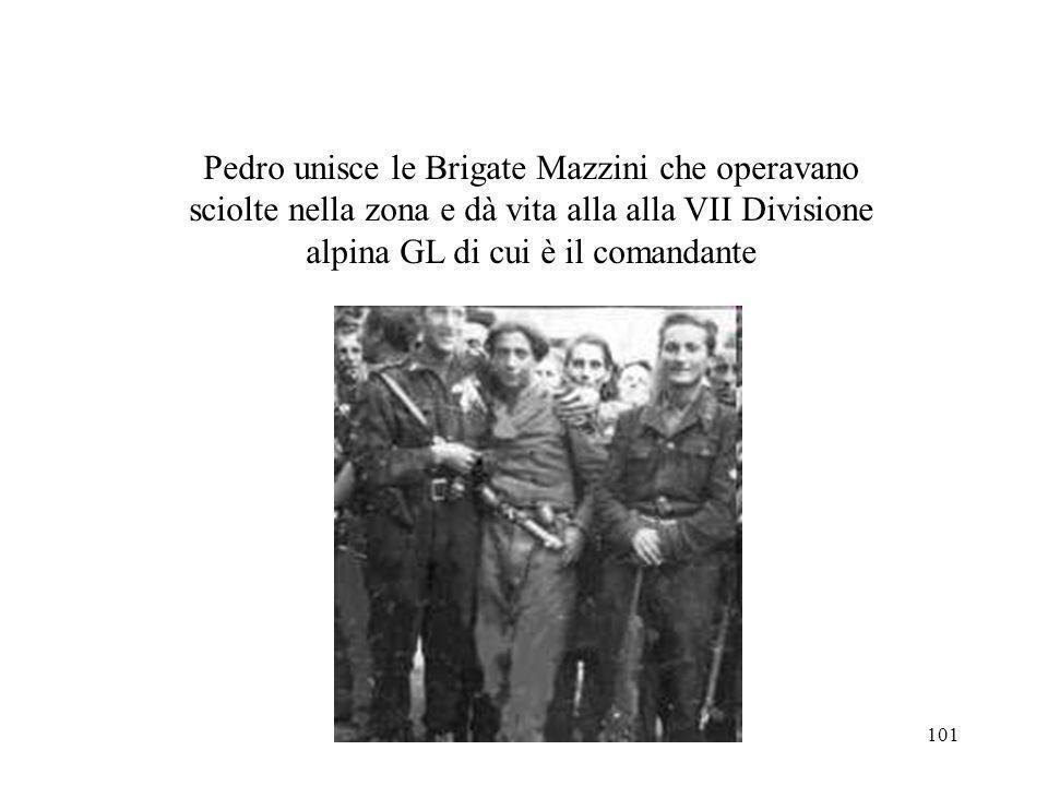 Pedro unisce le Brigate Mazzini che operavano sciolte nella zona e dà vita alla alla VII Divisione alpina GL di cui è il comandante
