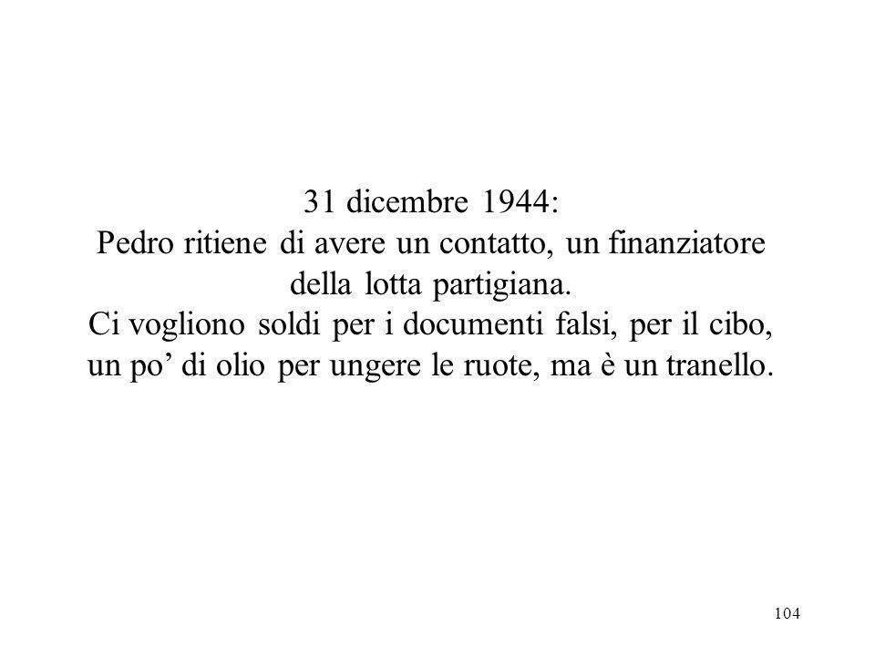 31 dicembre 1944: Pedro ritiene di avere un contatto, un finanziatore della lotta partigiana.