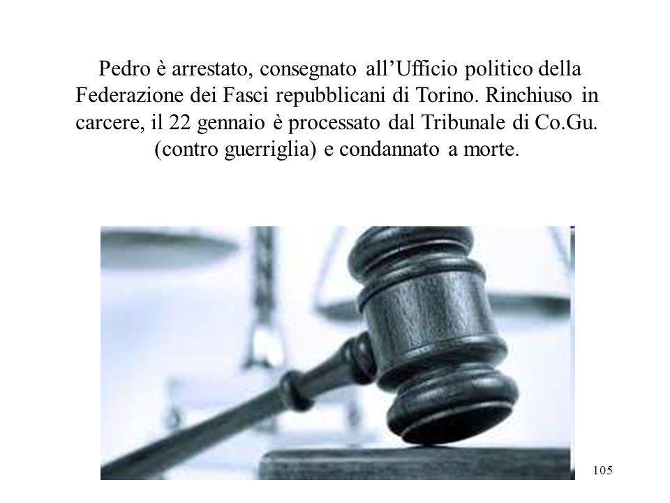 Pedro è arrestato, consegnato all'Ufficio politico della Federazione dei Fasci repubblicani di Torino.