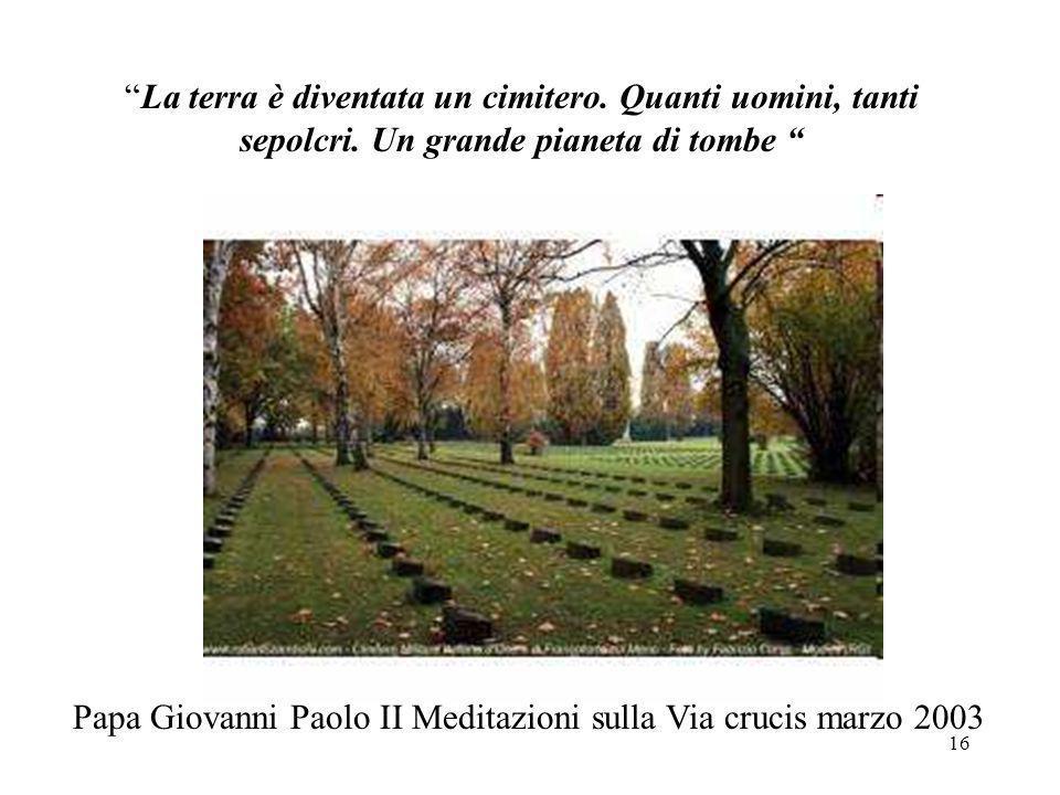 La terra è diventata un cimitero. Quanti uomini, tanti sepolcri