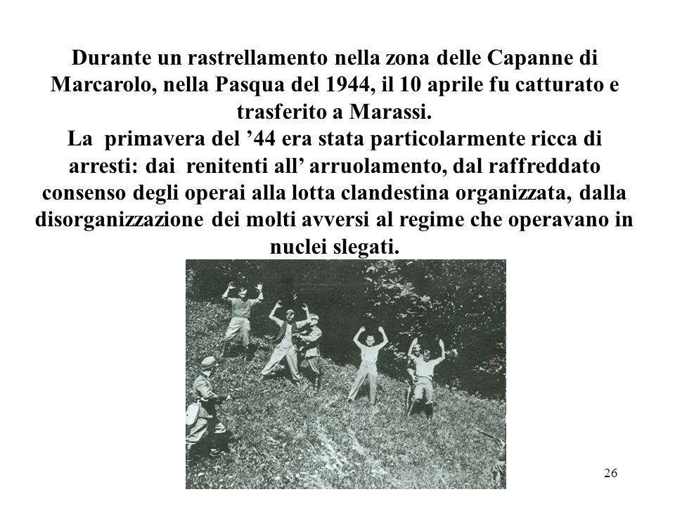 Durante un rastrellamento nella zona delle Capanne di Marcarolo, nella Pasqua del 1944, il 10 aprile fu catturato e trasferito a Marassi.