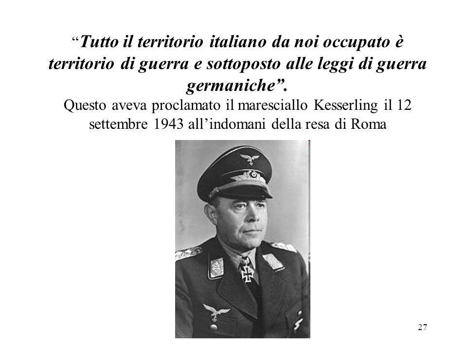 Tutto il territorio italiano da noi occupato è territorio di guerra e sottoposto alle leggi di guerra germaniche .