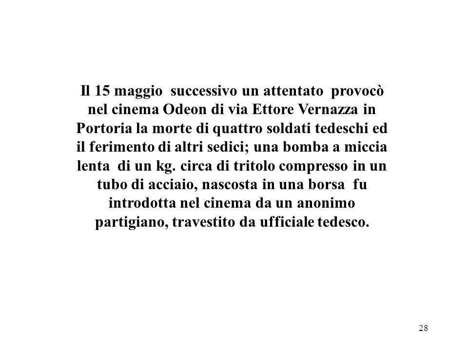 Il 15 maggio successivo un attentato provocò nel cinema Odeon di via Ettore Vernazza in Portoria la morte di quattro soldati tedeschi ed il ferimento di altri sedici; una bomba a miccia lenta di un kg.
